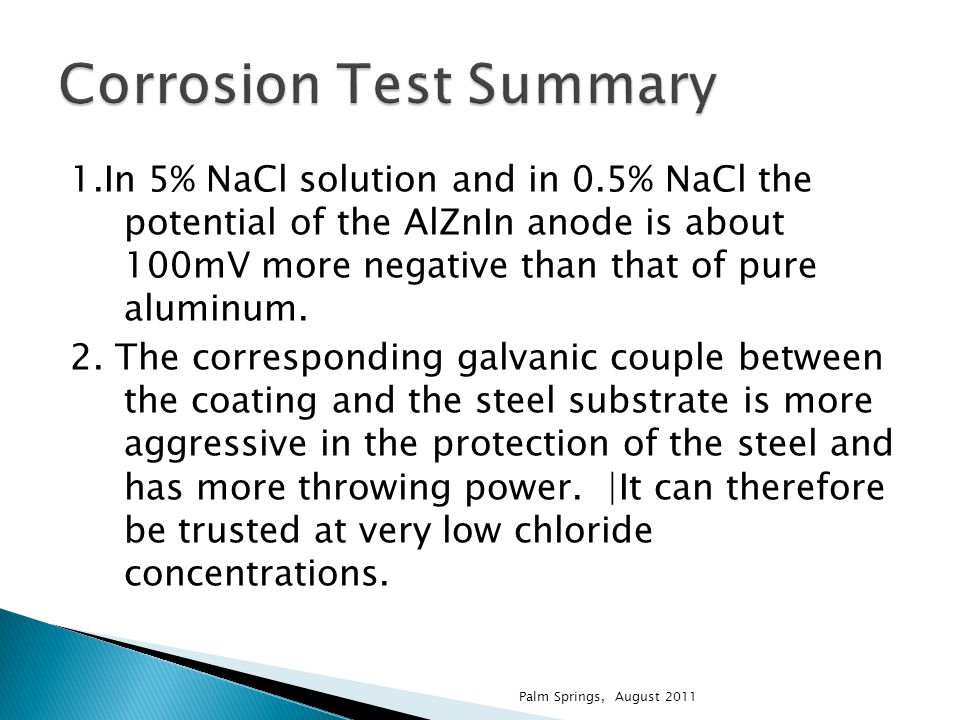 1.In 5% NaCl solution and in 0.5% NaCl the potential of the AlZnIn anode is about 100mV more negative than that of pure aluminum. 2. The corresponding