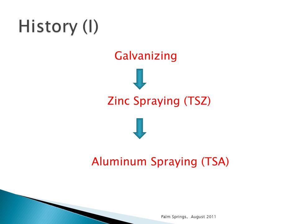 Galvanizing Zinc Spraying (TSZ) Aluminum Spraying (TSA) Palm Springs, August 2011