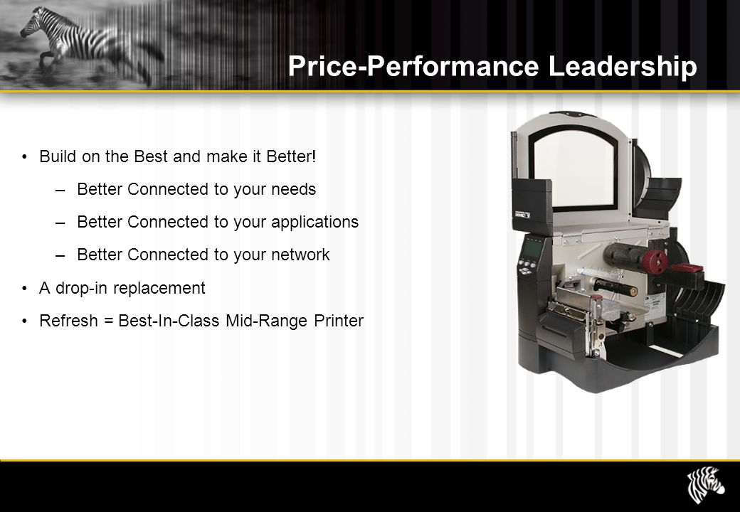 Price-Performance Leadership Build on the Best and make it Better.