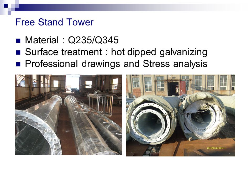 Free Stand Tower Material : Q235/Q345 Surface treatment : hot dipped galvanizing Professional drawings and Stress analysis