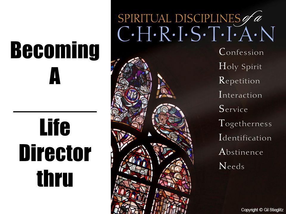 Becoming A _______ Life Director thru Copyright © Gil Stieglitz