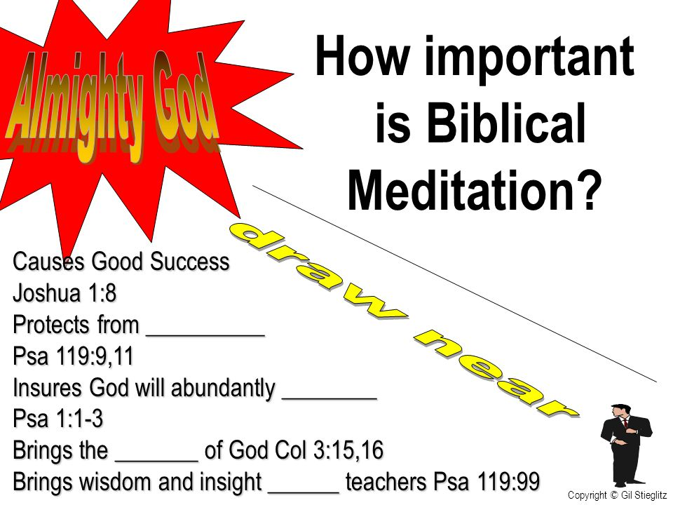 How important is Biblical Meditation? Causes Good Success Joshua 1:8 Protects from __________ Psa 119:9,11 Insures God will abundantly ________ Psa 1: