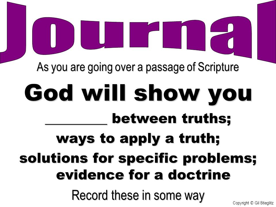 As you are going over a passage of Scripture God will show you _________ between truths; ways to apply a truth; solutions for specific problems; evide
