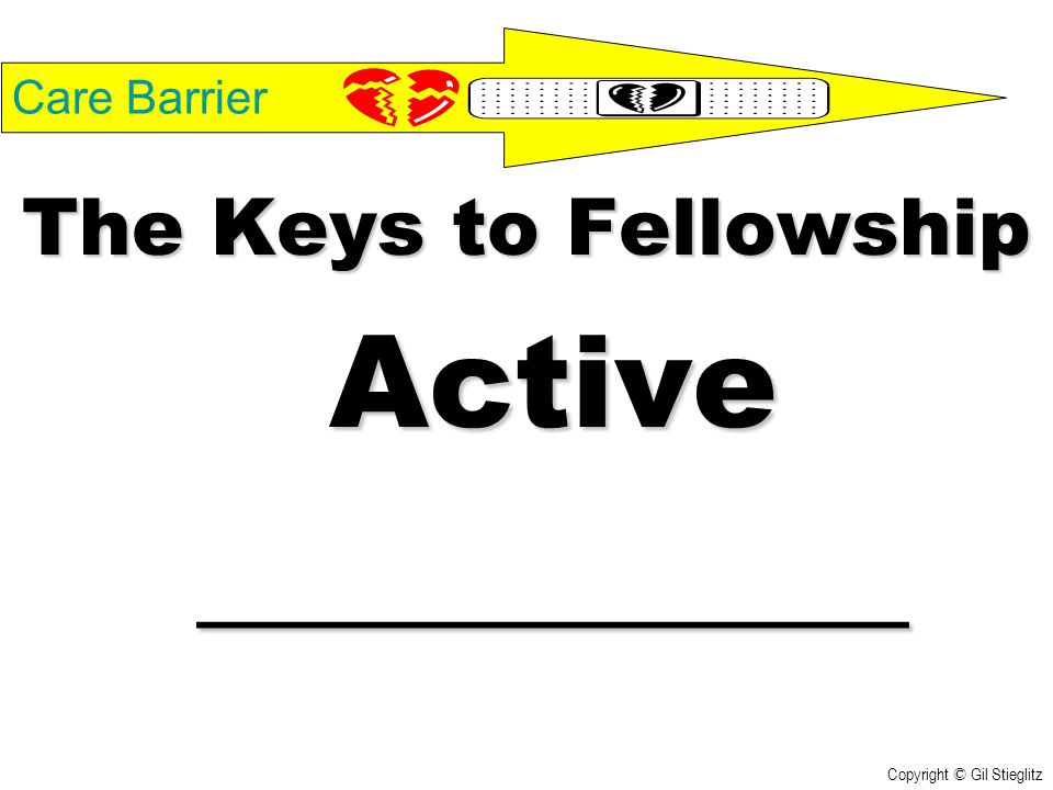 Care Barrier The Keys to Fellowship Active___________ Copyright © Gil Stieglitz