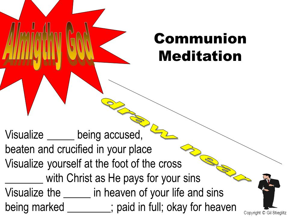 Communion Meditation Visualize _____ being accused, beaten and crucified in your place Visualize yourself at the foot of the cross _______ with Christ