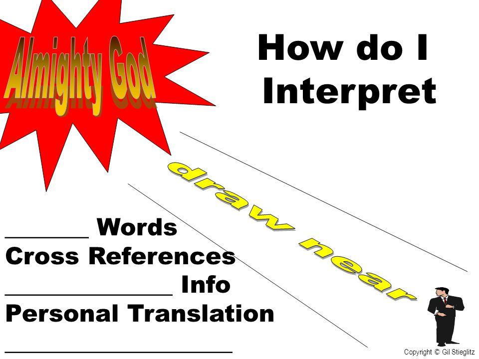 How do I Interpret _______ Words Cross References ______________ Info Personal Translation ___________________ Copyright © Gil Stieglitz