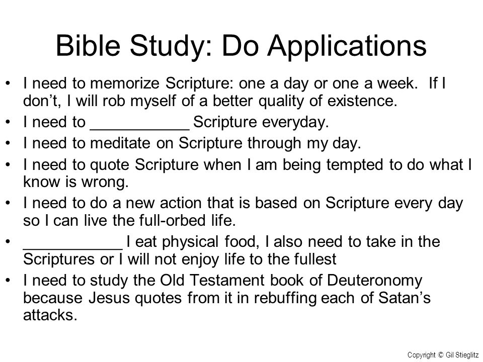Bible Study: Do Applications I need to memorize Scripture: one a day or one a week. If I don't, I will rob myself of a better quality of existence. I