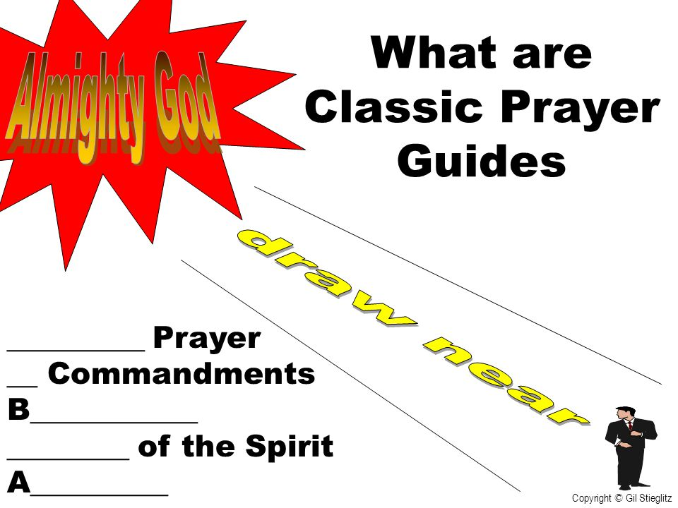 What are Classic Prayer Guides _________ Prayer __ Commandments B___________ ________ of the Spirit A_________ Copyright © Gil Stieglitz