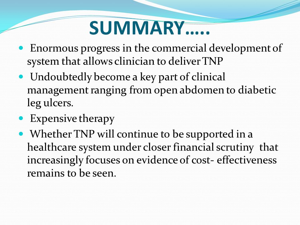SUMMARY….. Enormous progress in the commercial development of system that allows clinician to deliver TNP Undoubtedly become a key part of clinical ma