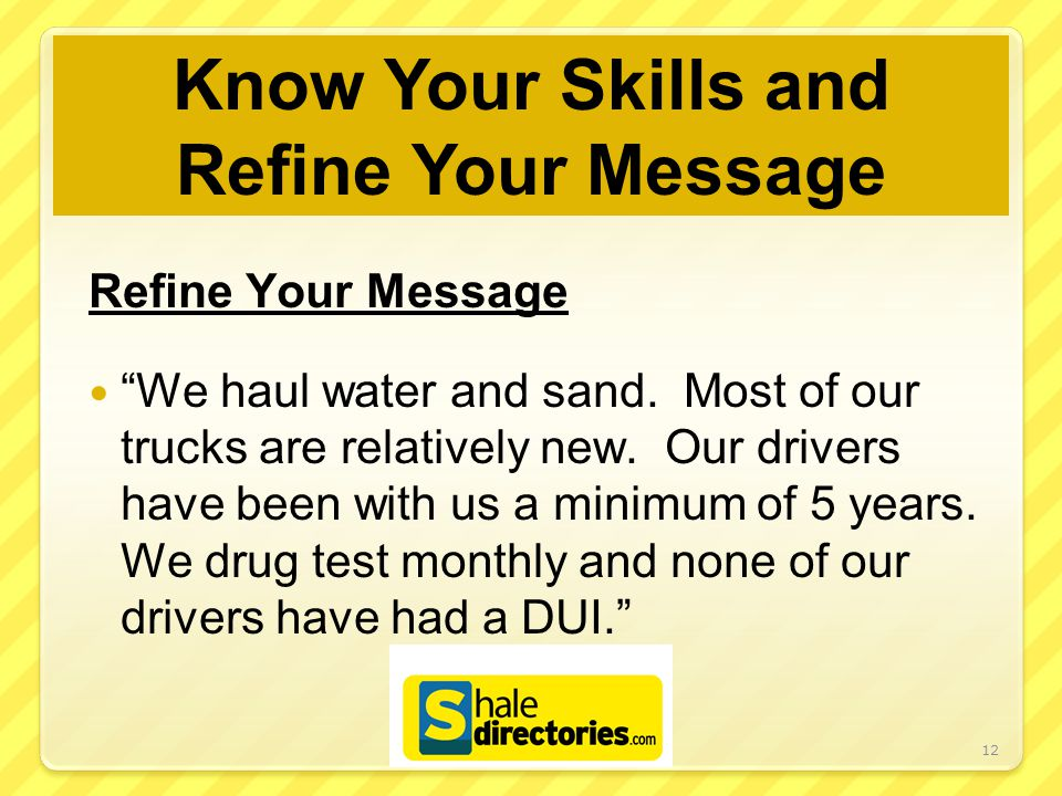 Know Your Skills and Refine Your Message Refine Your Message We haul water and sand.