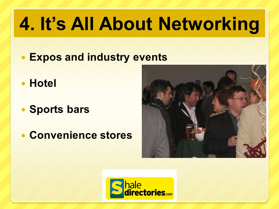 4. It's All About Networking Expos and industry events Hotel Sports bars Convenience stores