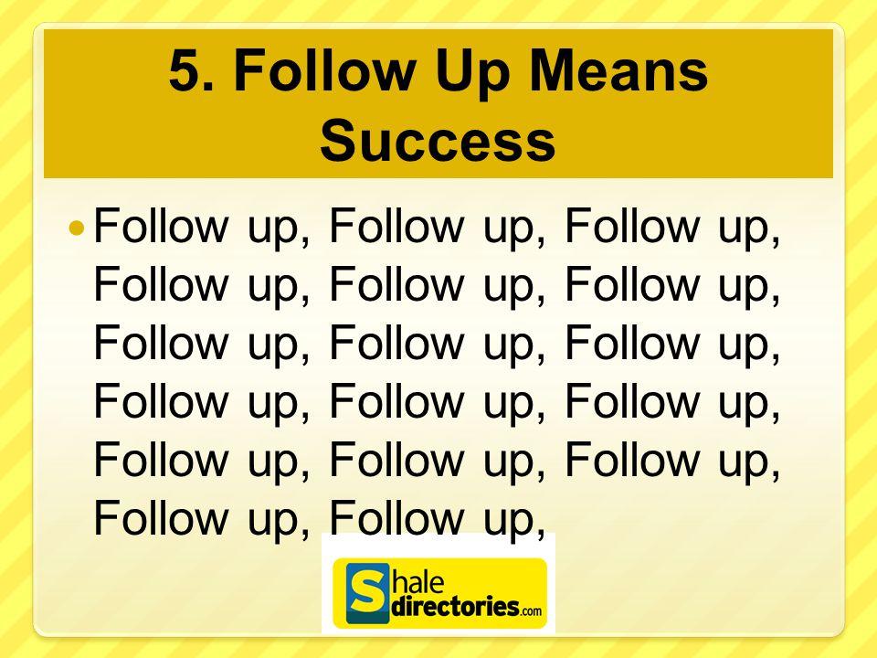 5. Follow Up Means Success Follow up, Follow up, Follow up, Follow up, Follow up, Follow up, Follow up, Follow up, Follow up, Follow up, Follow up, Fo