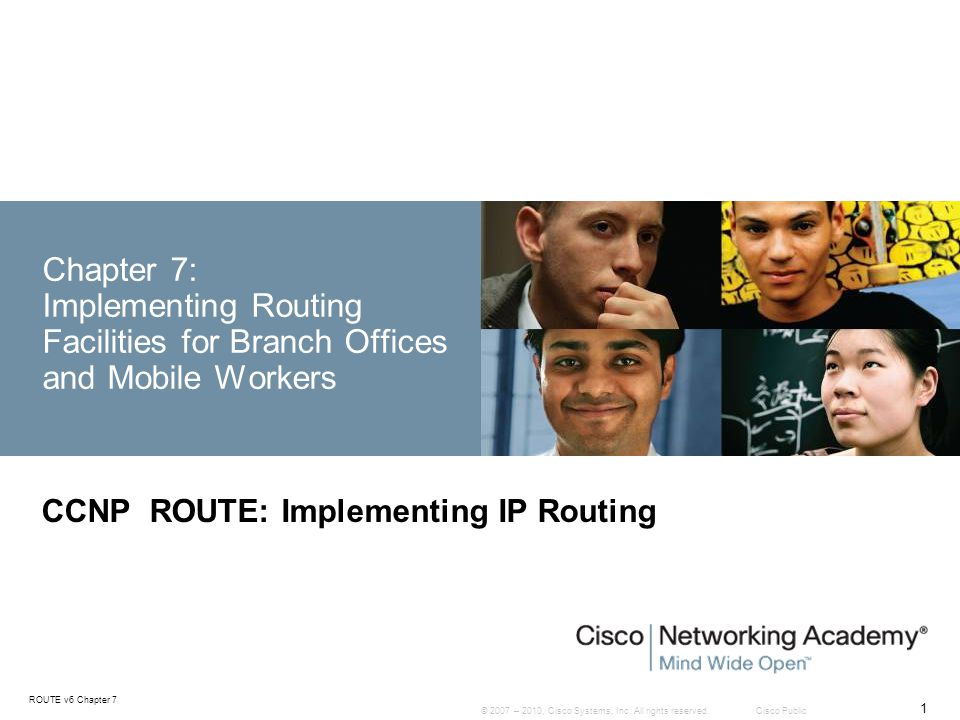 Chapter 7 2 © 2007 – 2010, Cisco Systems, Inc.All rights reserved.