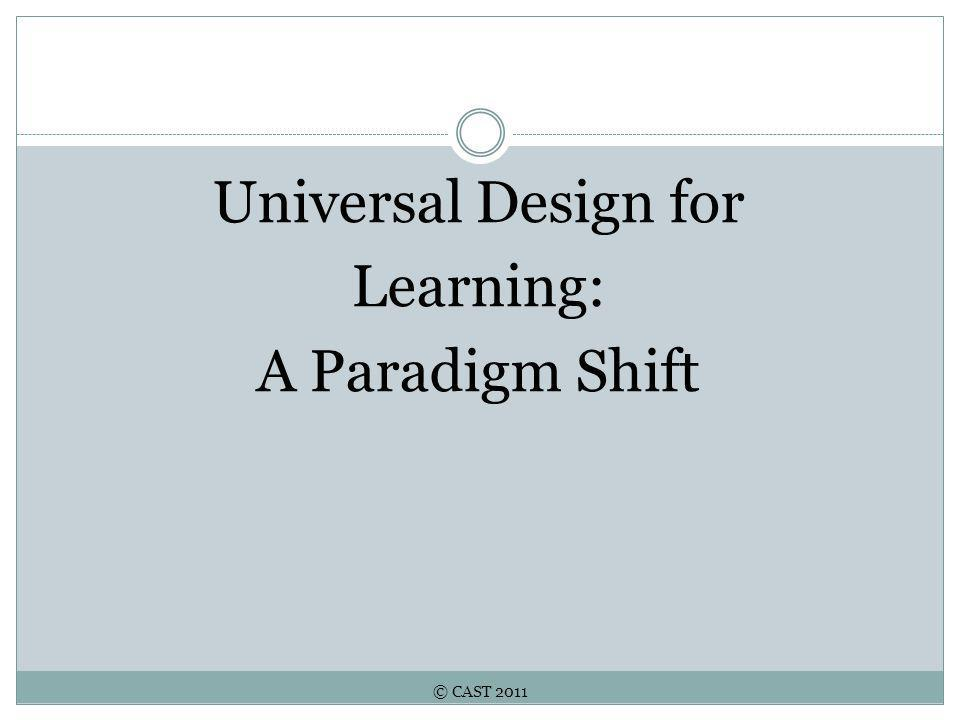© CAST 2011 Universal Design for Learning: A Paradigm Shift
