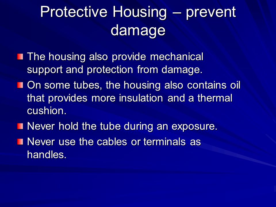 Protective Housing – prevent damage The housing also provide mechanical support and protection from damage. On some tubes, the housing also contains o
