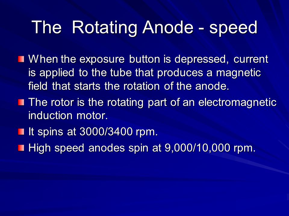 The Rotating Anode - speed When the exposure button is depressed, current is applied to the tube that produces a magnetic field that starts the rotati