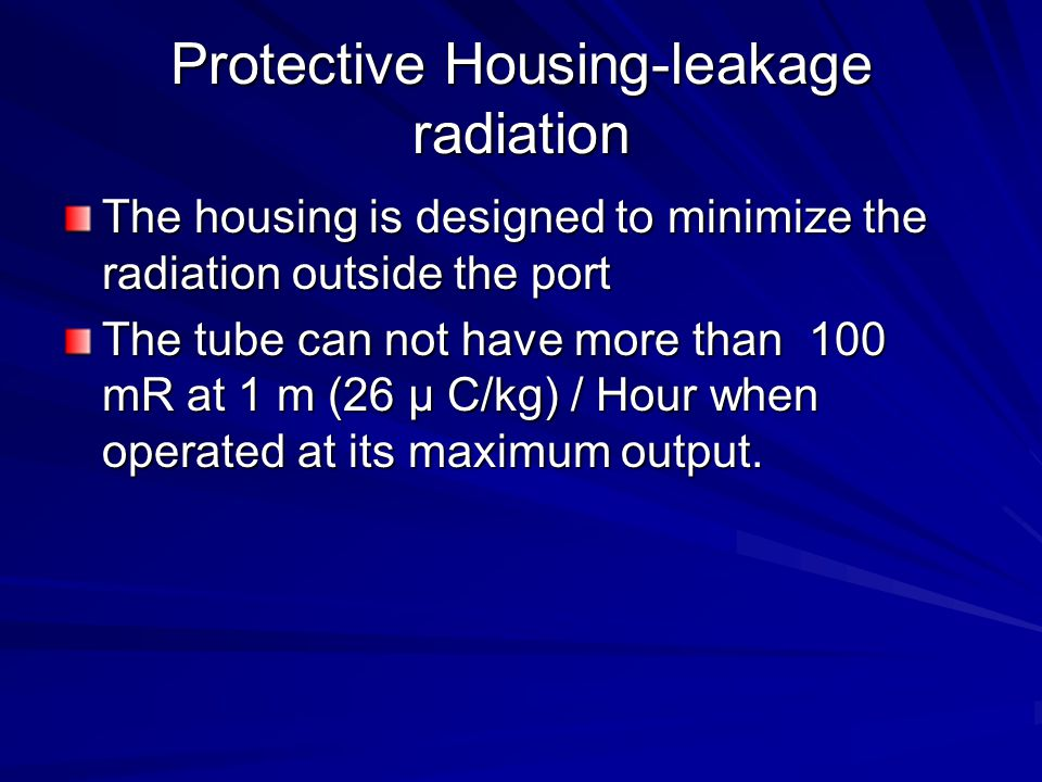 Protective Housing-leakage radiation The housing is designed to minimize the radiation outside the port The tube can not have more than 100 mR at 1 m