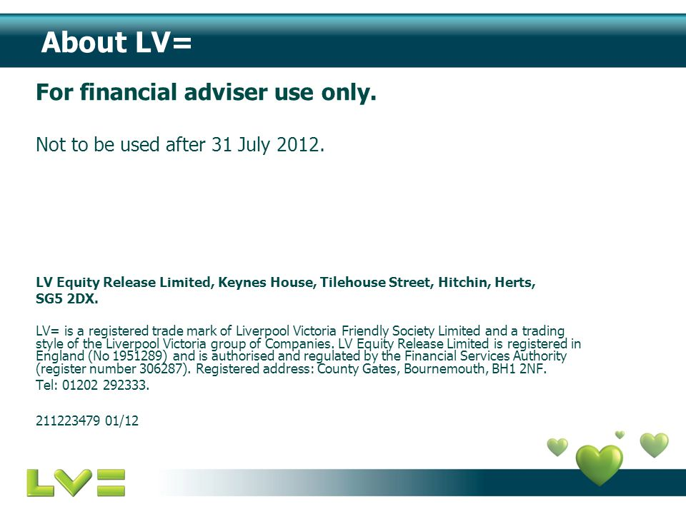 About LV= For financial adviser use only. Not to be used after 31 July 2012.