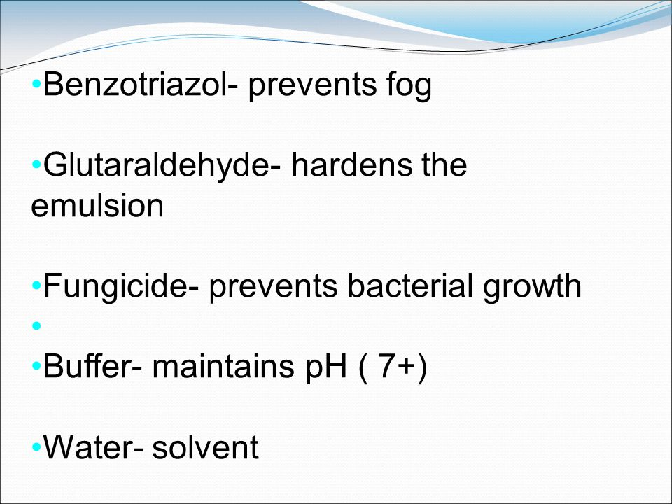 Benzotriazol- prevents fog Glutaraldehyde- hardens the emulsion Fungicide- prevents bacterial growth Buffer- maintains pH ( 7+) Water- solvent