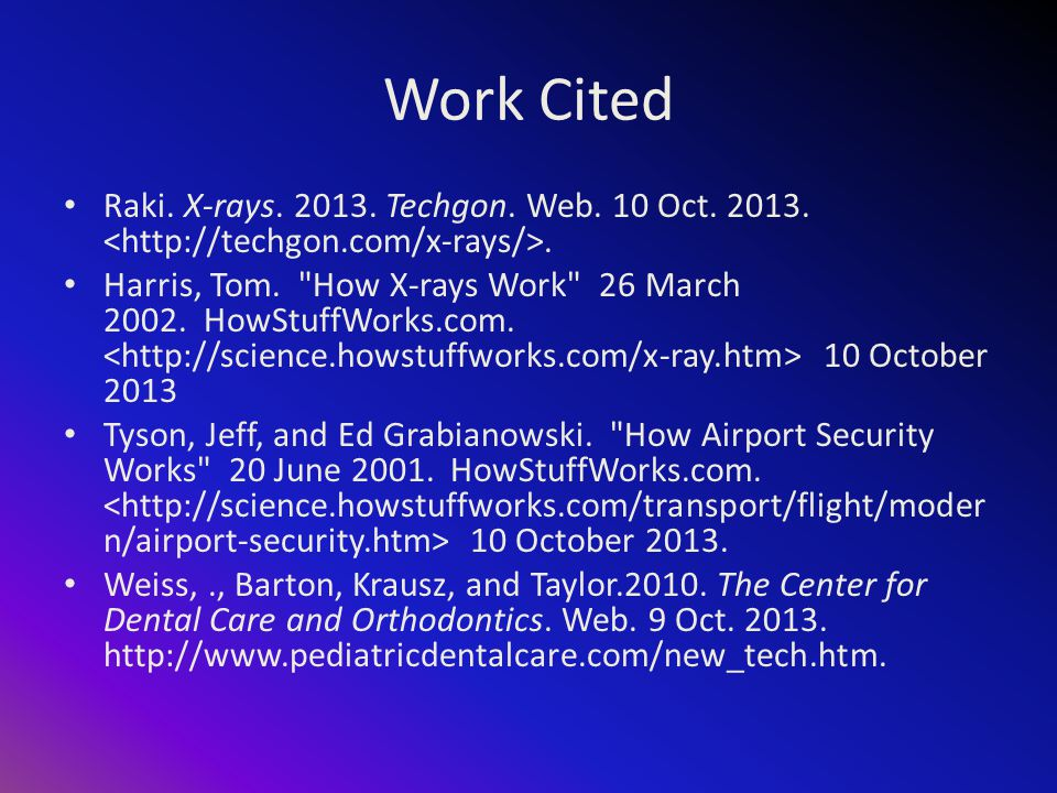 Work Cited Raki. X-rays. 2013. Techgon. Web. 10 Oct.