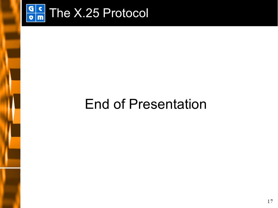 17 The X.25 Protocol End of Presentation