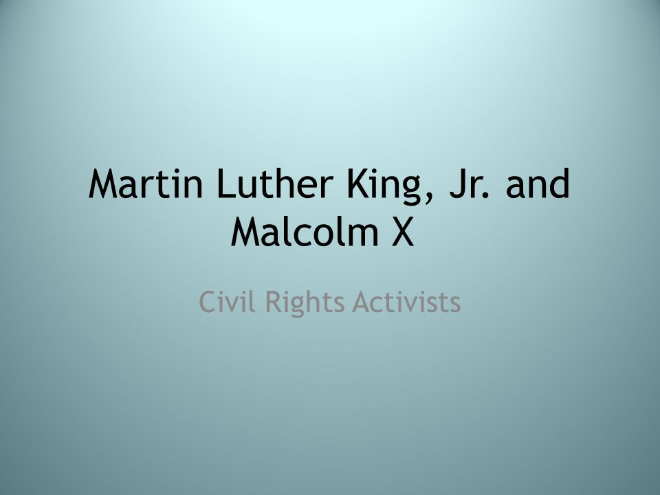 Martin Luther King, Jr. and Malcolm X Civil Rights Activists