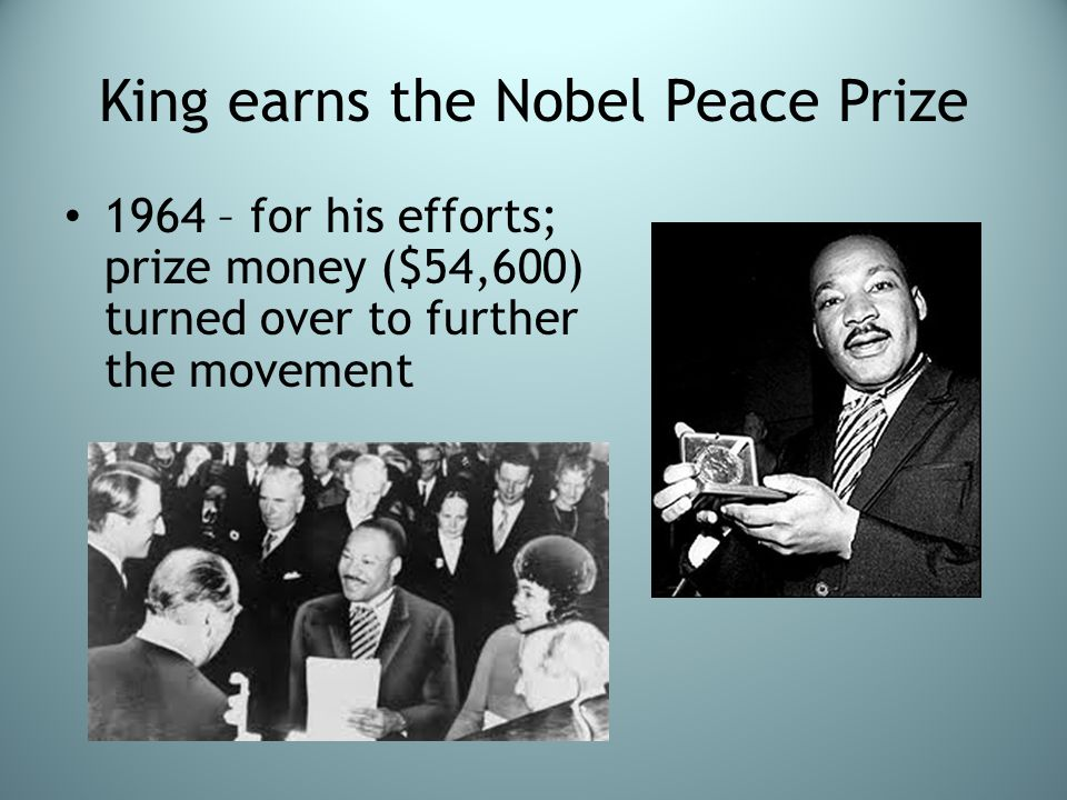 King earns the Nobel Peace Prize 1964 – for his efforts; prize money ($54,600) turned over to further the movement