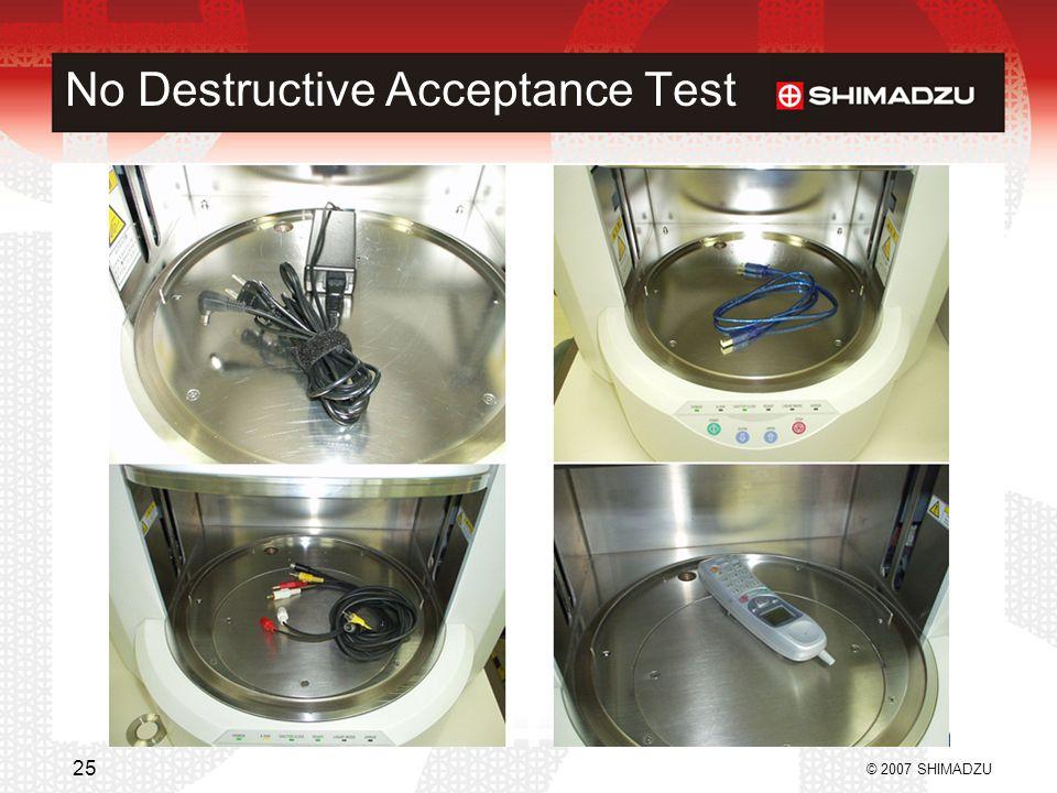 No Destructive Acceptance Test © 2007 SHIMADZU 25