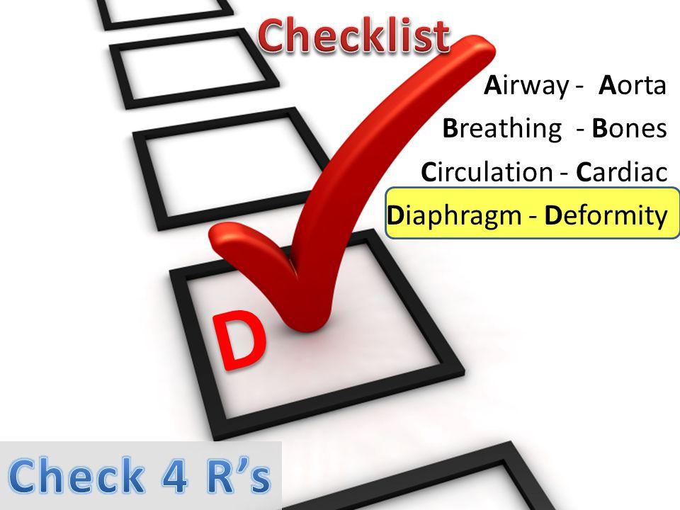 Airway - Aorta Breathing - Bones Circulation - Cardiac Diaphragm - Deformity D