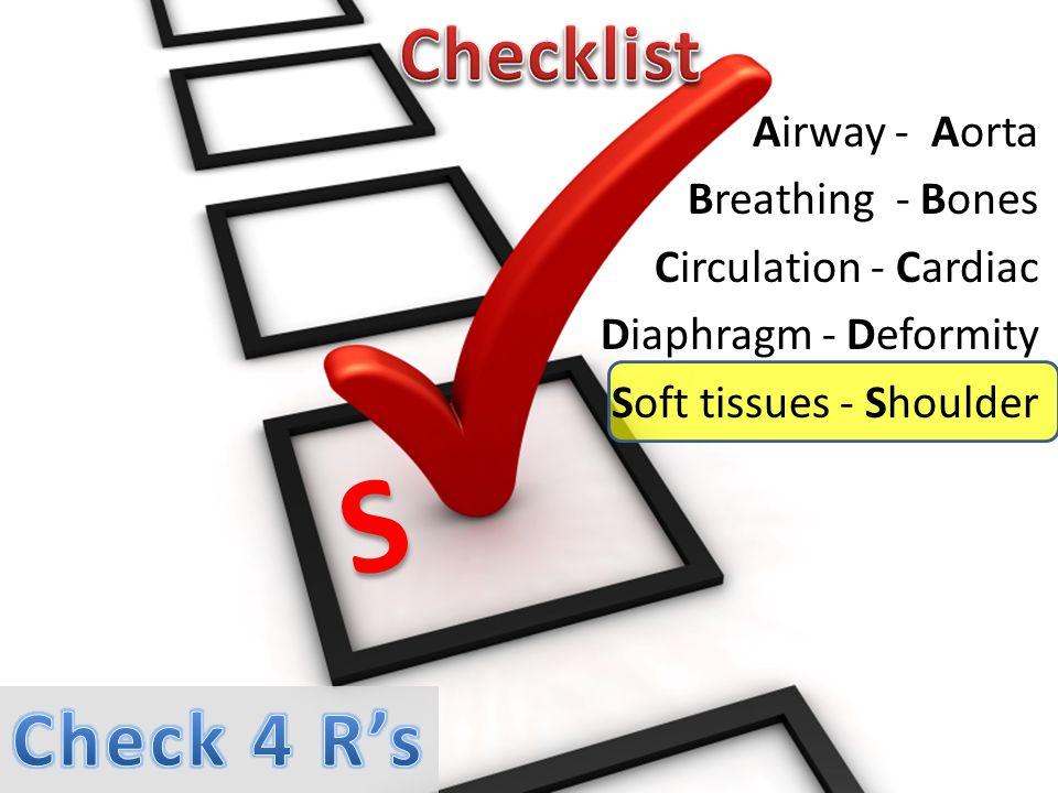 Airway - Aorta Breathing - Bones Circulation - Cardiac Diaphragm - Deformity Soft tissues - Shoulder S