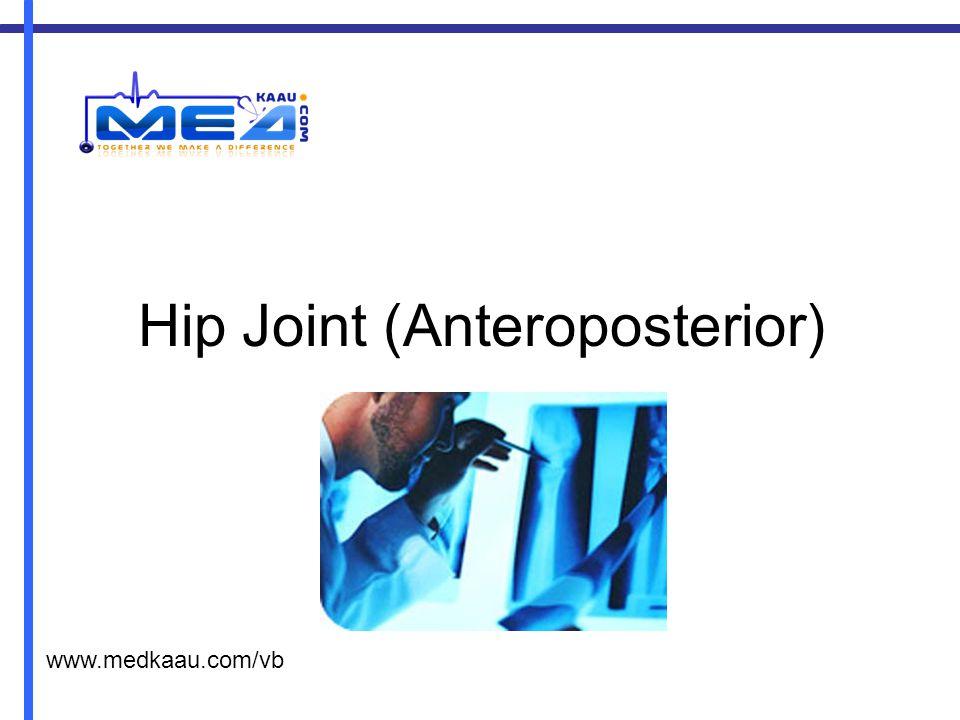 Hip Joint (Anteroposterior) www.medkaau.com/vb