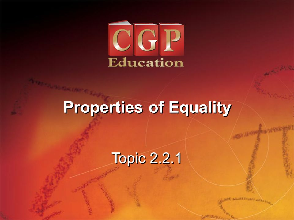 1 Topic 2.2.1 Properties of Equality