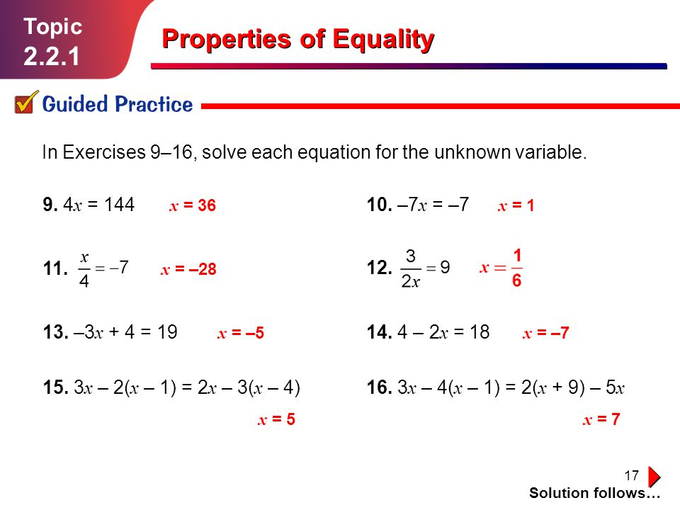 17 Topic 2.2.1 Guided Practice Solution follows… Properties of Equality In Exercises 9–16, solve each equation for the unknown variable.