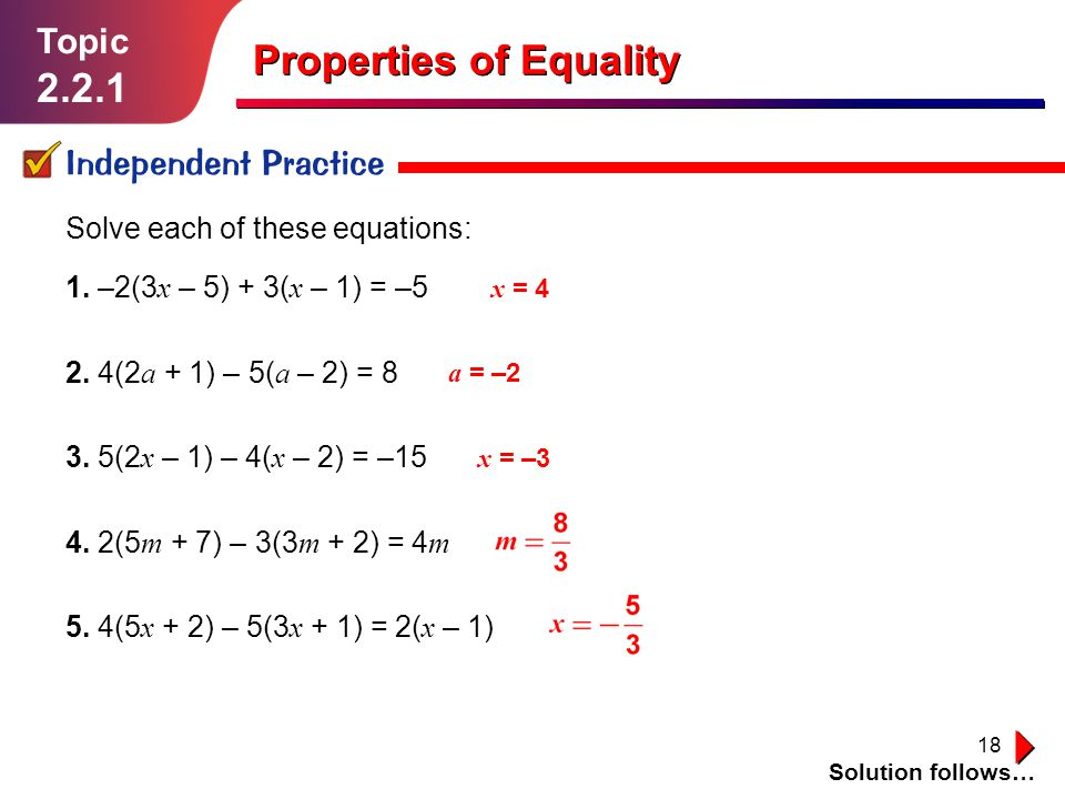 18 Topic 2.2.1 Independent Practice Solution follows… Properties of Equality Solve each of these equations: 1.