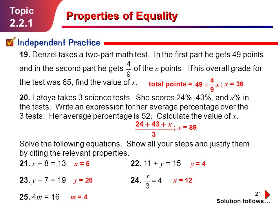 21 Topic 2.2.1 Independent Practice Solution follows… Properties of Equality 19.