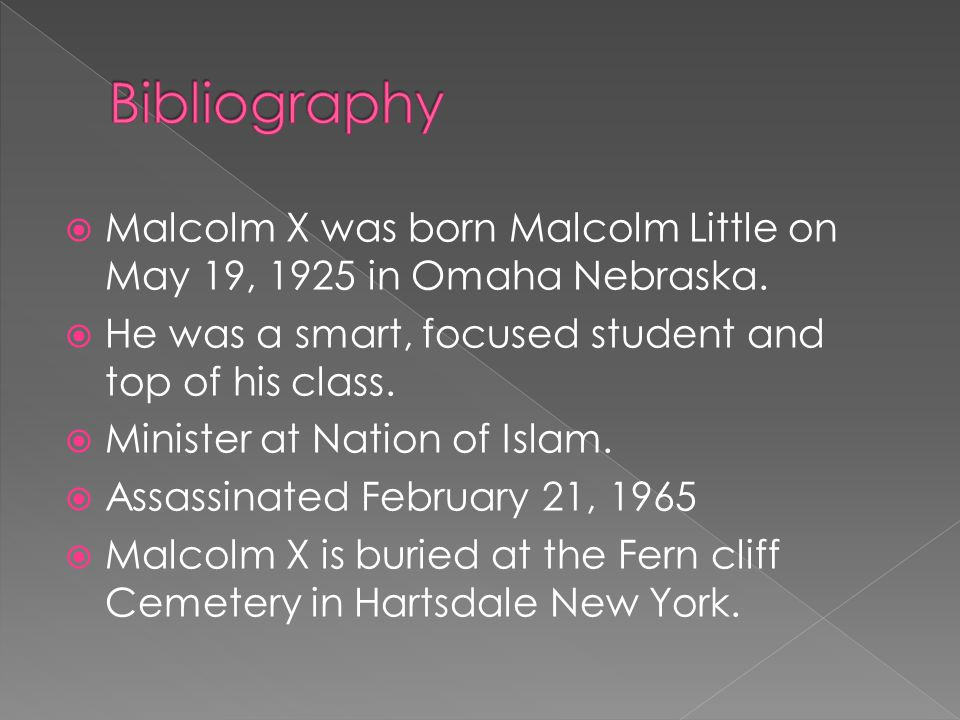  Malcolm X was born Malcolm Little on May 19, 1925 in Omaha Nebraska.