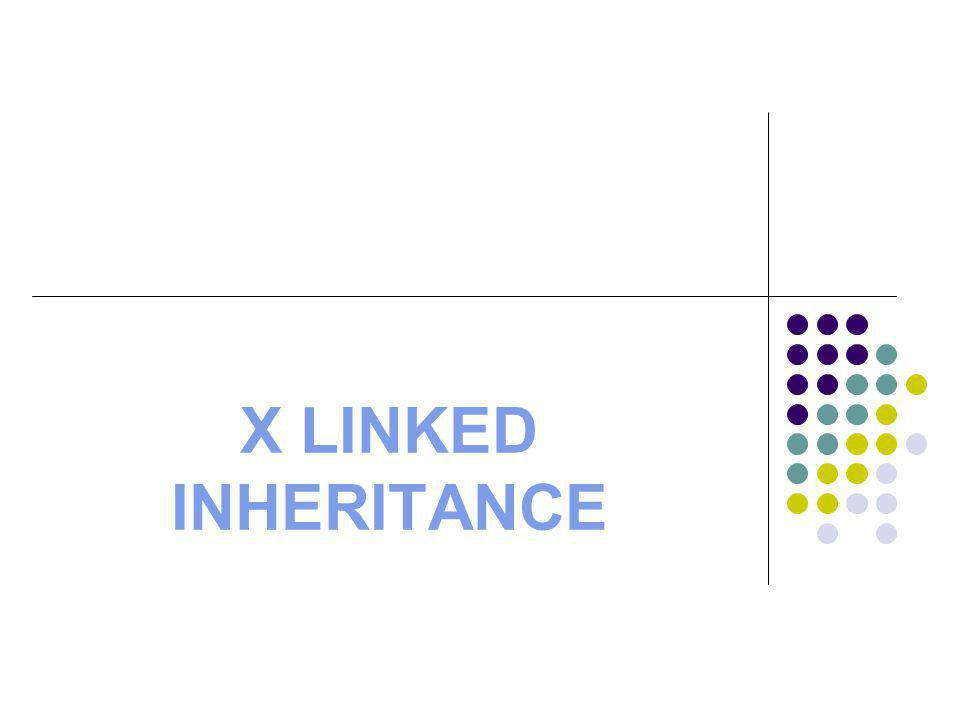 X LINKED INHERITANCE