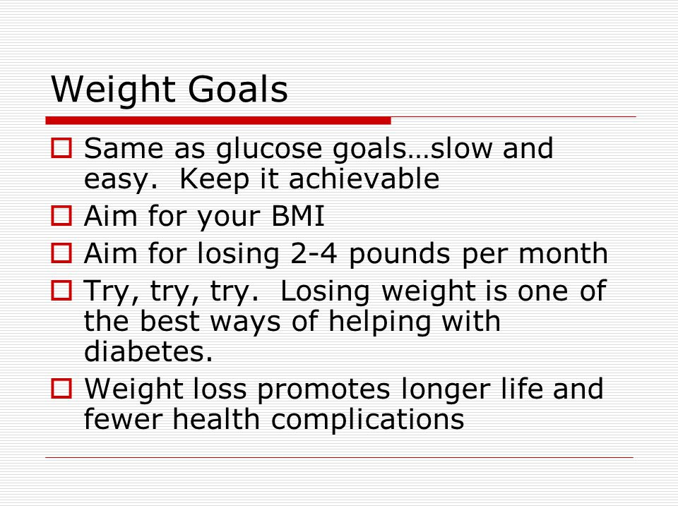 Weight Goals  Same as glucose goals…slow and easy.