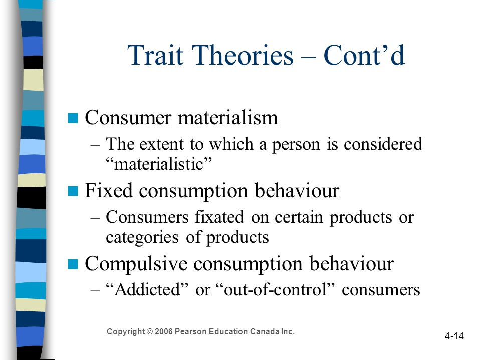 "Copyright © 2006 Pearson Education Canada Inc. 4-14 Trait Theories – Cont'd Consumer materialism –The extent to which a person is considered ""material"