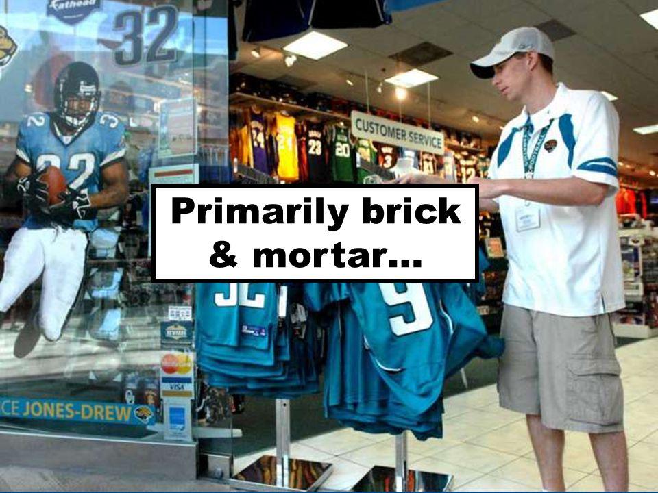 Primarily brick & mortar…