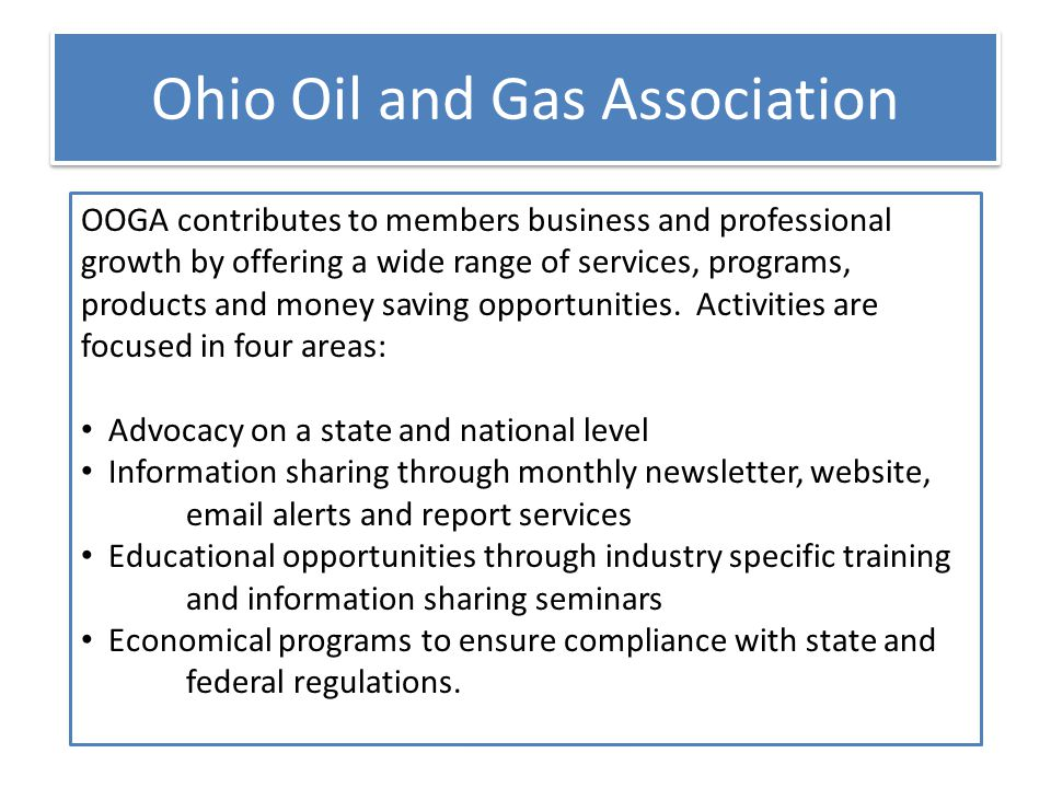Ohio Oil and Gas Association OOGA contributes to members business and professional growth by offering a wide range of services, programs, products and money saving opportunities.