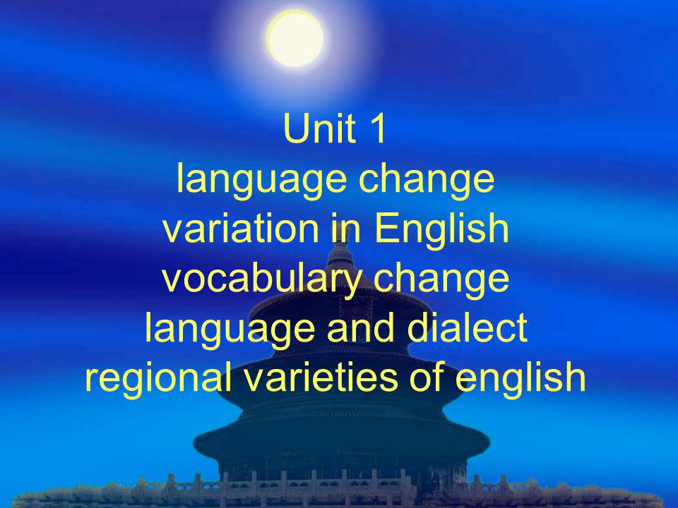 Unit 1 language change variation in English vocabulary change language and dialect regional varieties of english