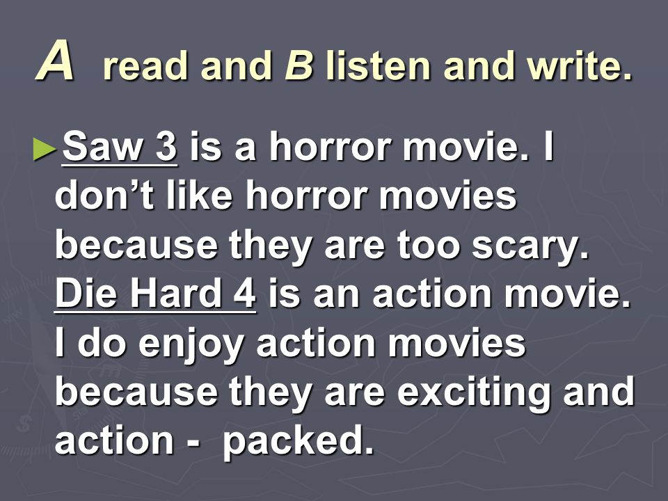 A read and B listen and write. ► Saw 3 is a horror movie.