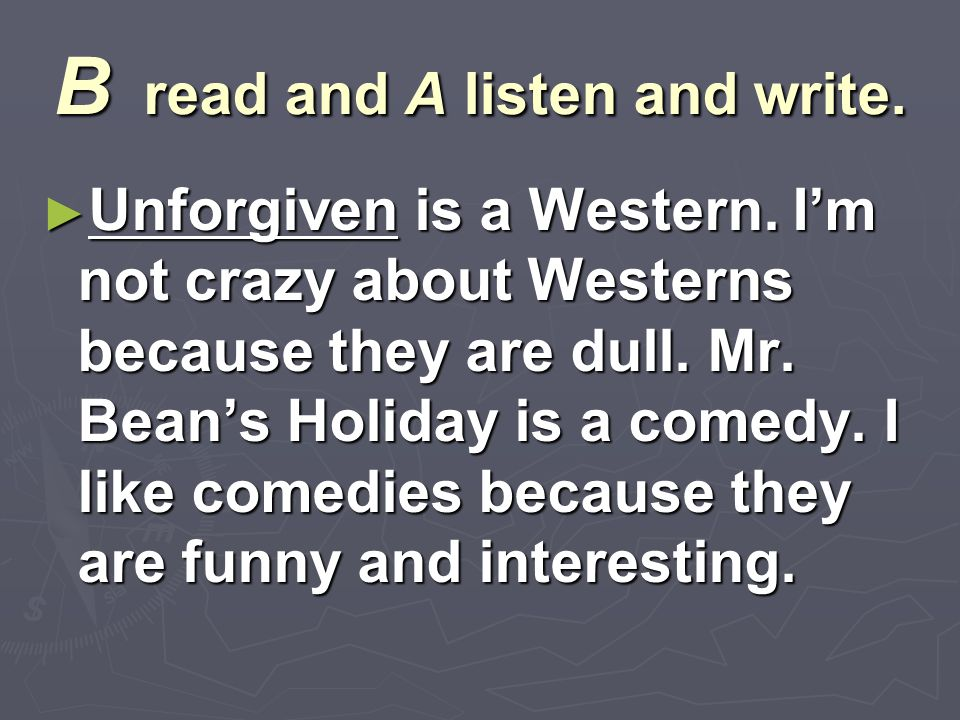 B read and A listen and write. ► Unforgiven is a Western.