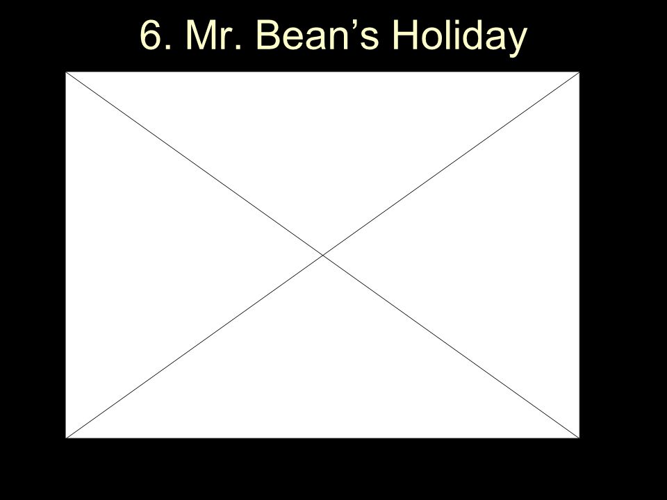 6. Mr. Bean's Holiday