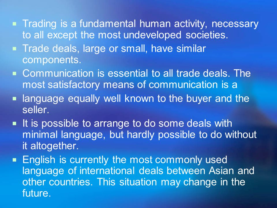 Activity 1 markets, trade and language  Identifying the essentials of trade  Analyzing the components of a trade deal some things we can not produce, we should buy from others, or change ours with that of others.