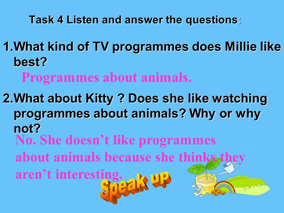 Task 4 Listen and answer the questions: 1.What kind of TV programmes does Millie like best.