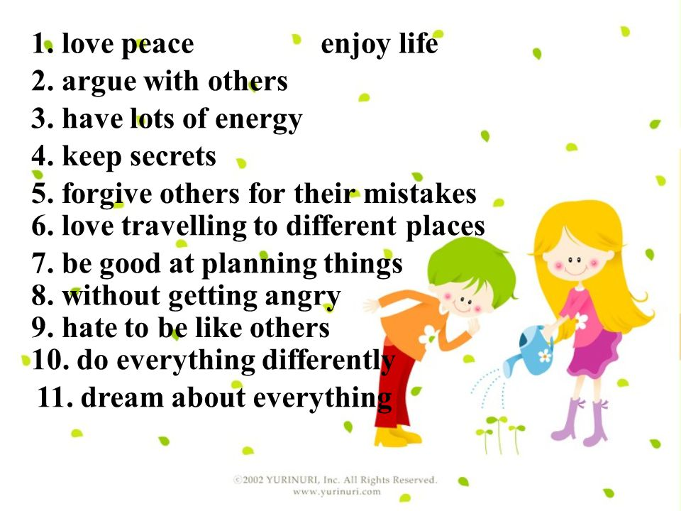 1. love peaceenjoy life 2. argue with others 3. have lots of energy 4.