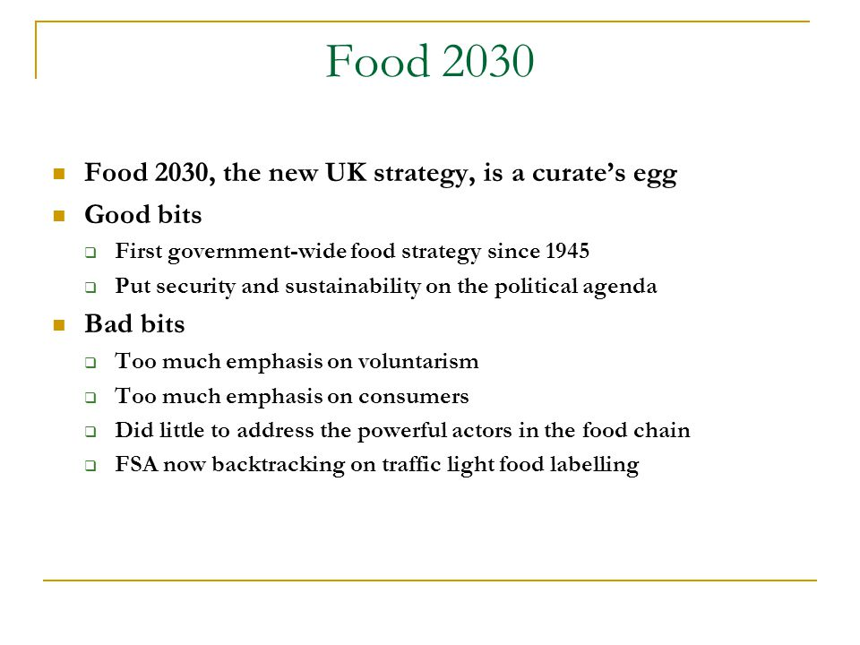Food 2030 Food 2030, the new UK strategy, is a curate's egg Good bits  First government-wide food strategy since 1945  Put security and sustainabili