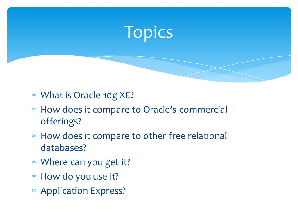  What is Oracle 10g XE?  How does it compare to Oracle's commercial offerings?  How does it compare to other free relational databases?  Where can